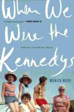 When We Were the Kennedys; Monica Wood